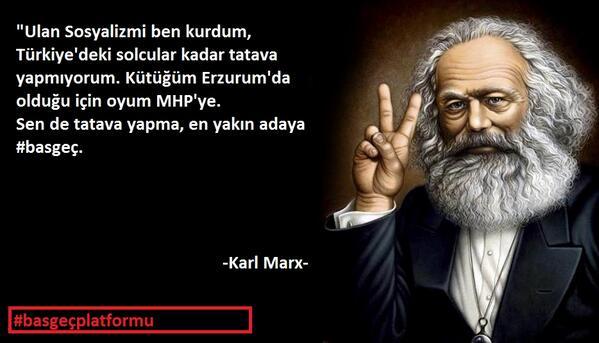Hé mec le Socialisme c'est moi qui l'ai inventé et je ne fais pas autant de bla-bla que les socialistes de Turquie.  Puisque je suis inscrit à Erzurum ma voix va au MHP. Toi non plus ne fais pas de bla-bla, #VoteEtBasta pour le candidat le mieux placé